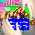 (sweet-ERROR: miku) - beta version
